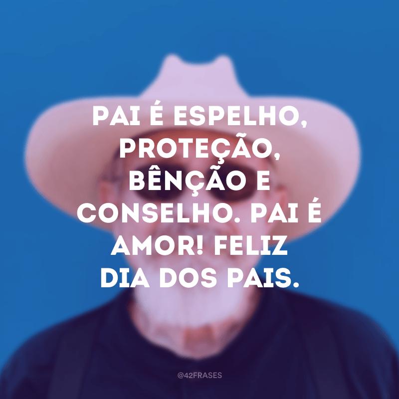 Pai é espelho, proteção, bênção e conselho. Pai é amor! Feliz dia dos pais.