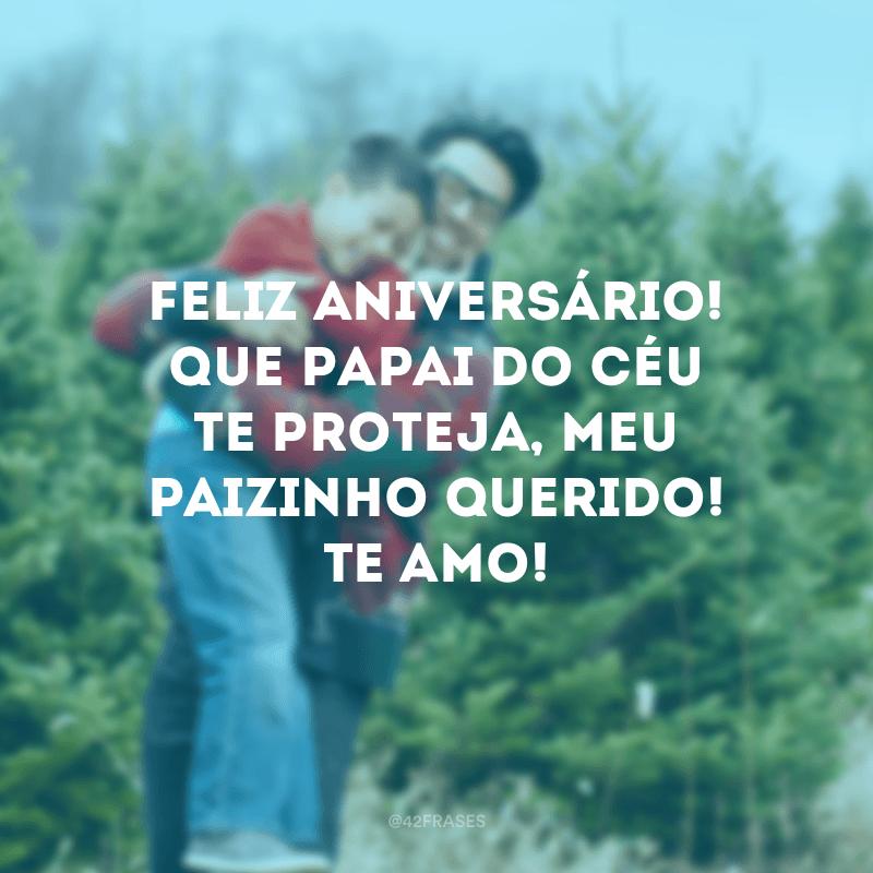 Feliz aniversário! Que Papai do Céu te proteja, meu paizinho querido! Te amo!