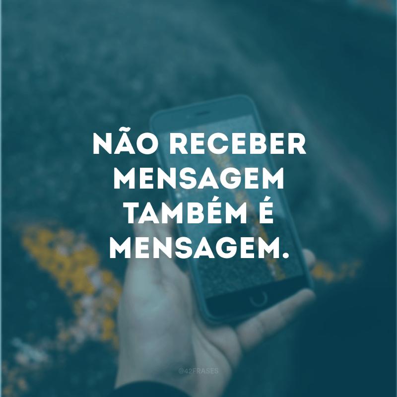 Não receber mensagem também é mensagem.