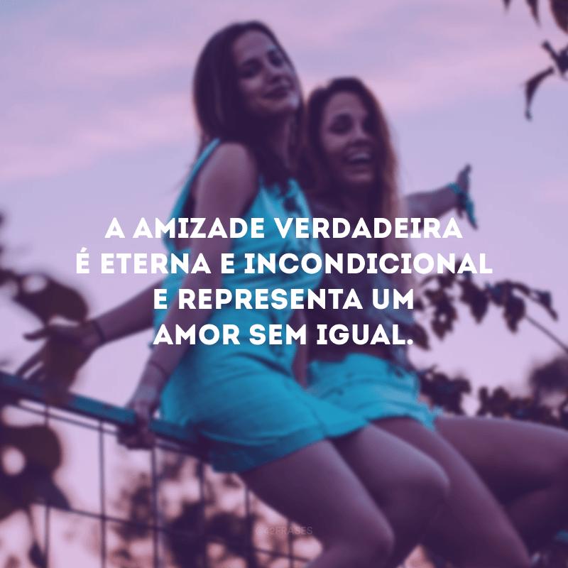 A amizade verdadeira é eterna e incondicional e representa um amor sem igual.