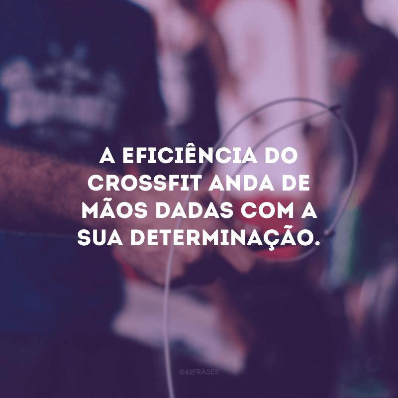 A eficiência do crossfit anda de mãos dadas com a sua determinação.