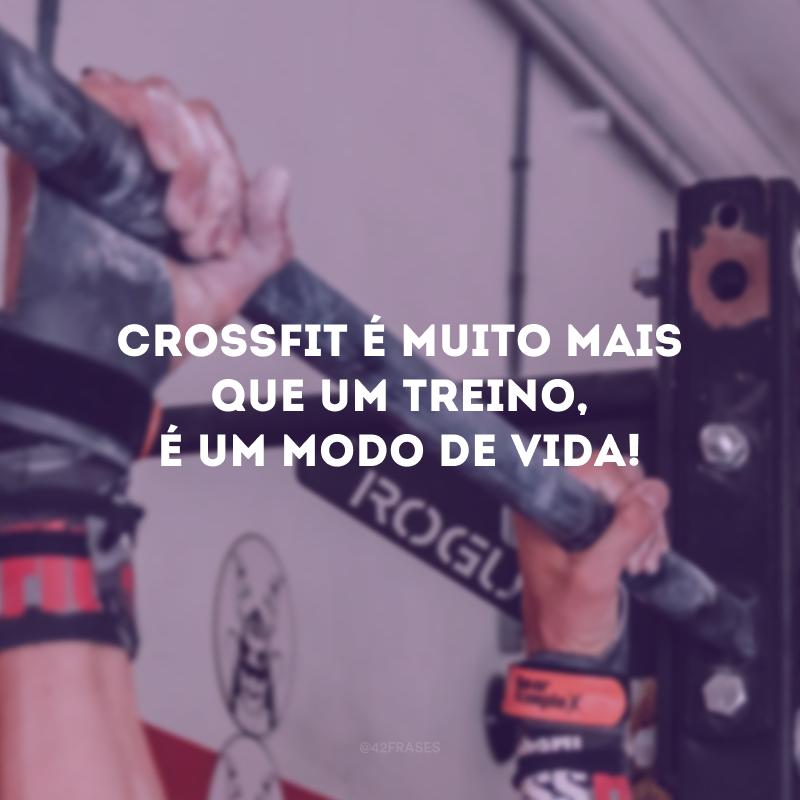 Crossfit é muito mais que um treino, é um modo de vida!