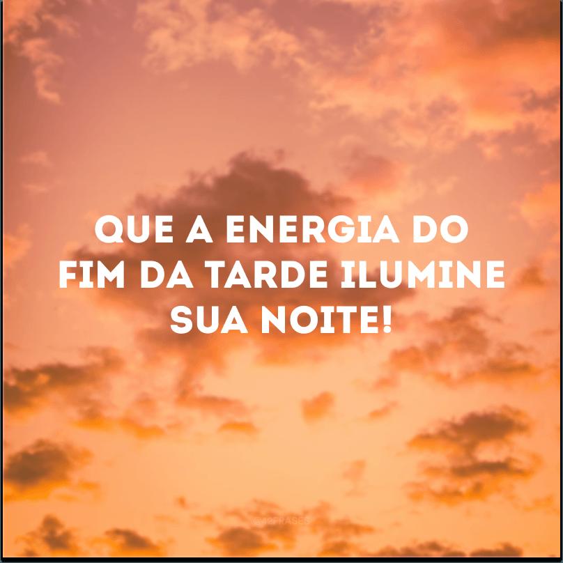 Que a energia do fim da tarde ilumine sua noite!