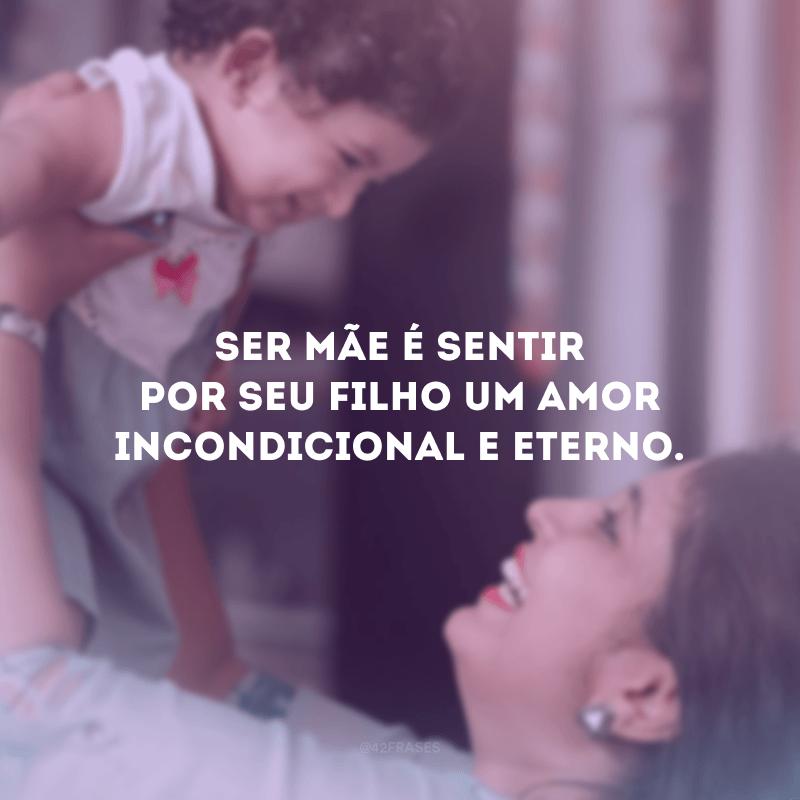 Ser mãe é sentir por seu filho um amor incondicional e eterno.