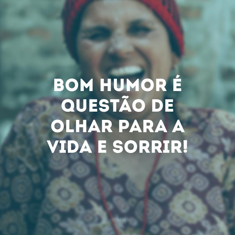 Bom humor é questão de olhar para a vida e sorrir!