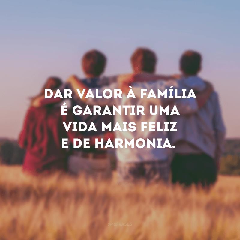 Dar valor à família é garantir uma vida mais feliz e de harmonia.