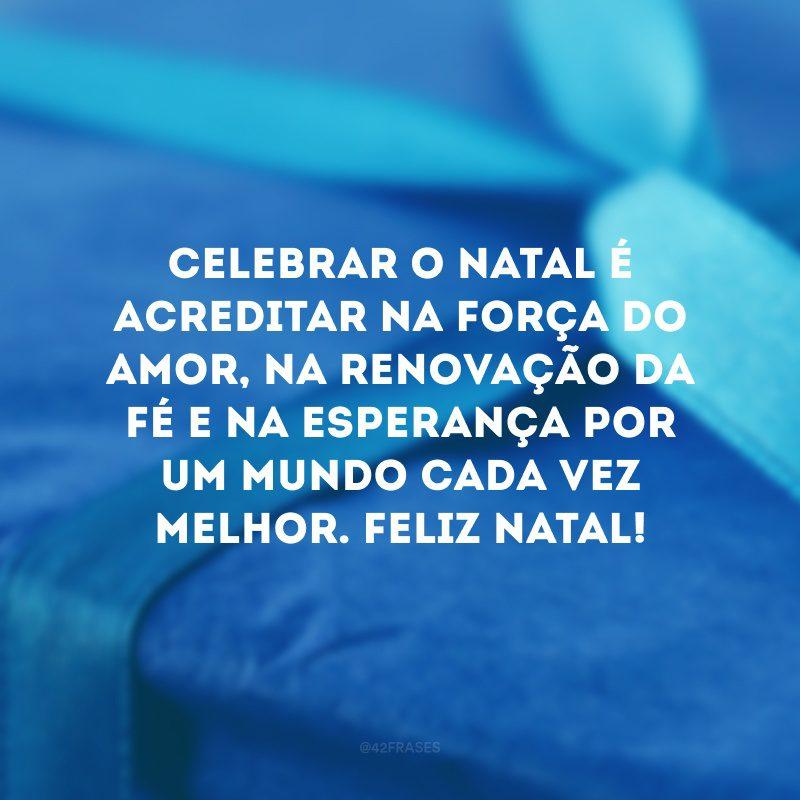 Celebrar o Natal é acreditar na força do amor, na renovação da fé e na esperança por um mundo cada vez melhor. Feliz Natal!