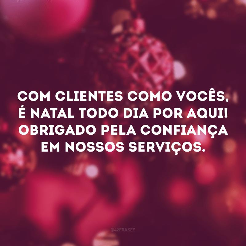 Com clientes como vocês, é Natal todo dia por aqui! Obrigado pela confiança em nossos serviços.