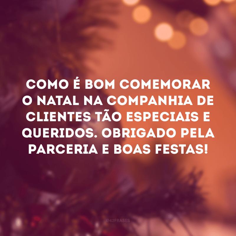 Como é bom comemorar o Natal na companhia de clientes tão especiais e queridos. Obrigado pela parceria e Boas Festas!