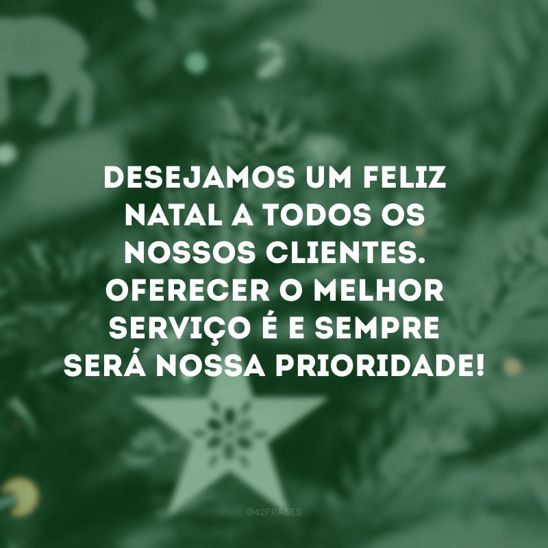 Desejamos um Feliz Natal a todos os nossos clientes. Oferecer o melhor serviço é e sempre será nossa prioridade!