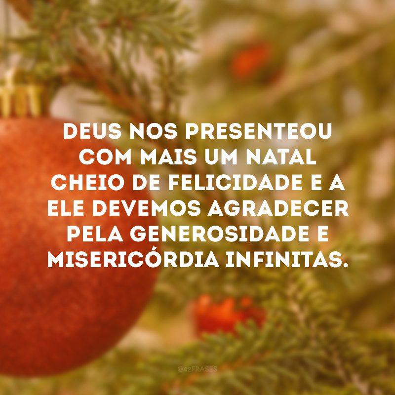 Deus nos presenteou com mais um Natal cheio de felicidade e a Ele devemos agradecer pela generosidade e misericórdia infinitas.
