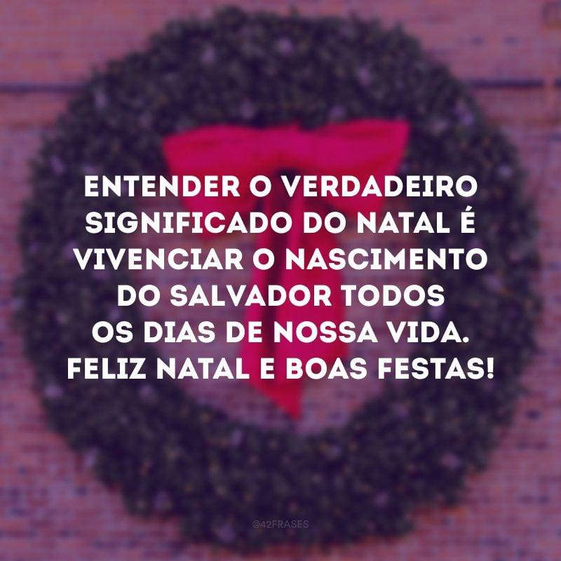 Entender o verdadeiro significado do Natal é vivenciar o nascimento do salvador todos os dias de nossa vida. Feliz Natal e Boas Festas!