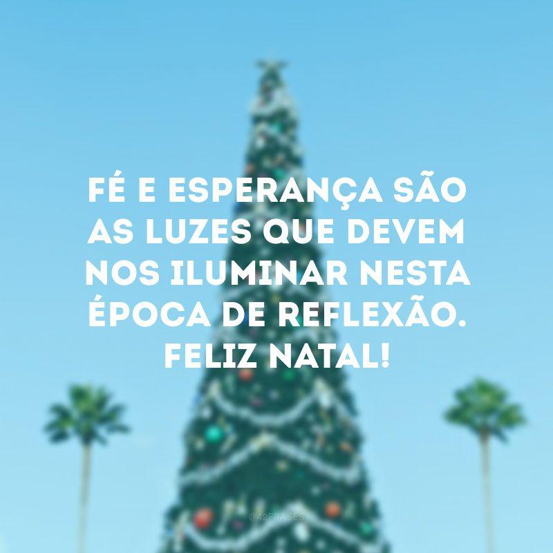 Fé e esperança são as luzes que devem nos iluminar nesta época de reflexão. Feliz Natal!