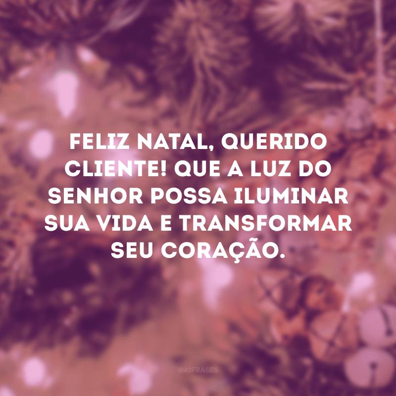 Feliz Natal, querido cliente! Que a luz do Senhor possa iluminar sua vida e transformar seu coração.