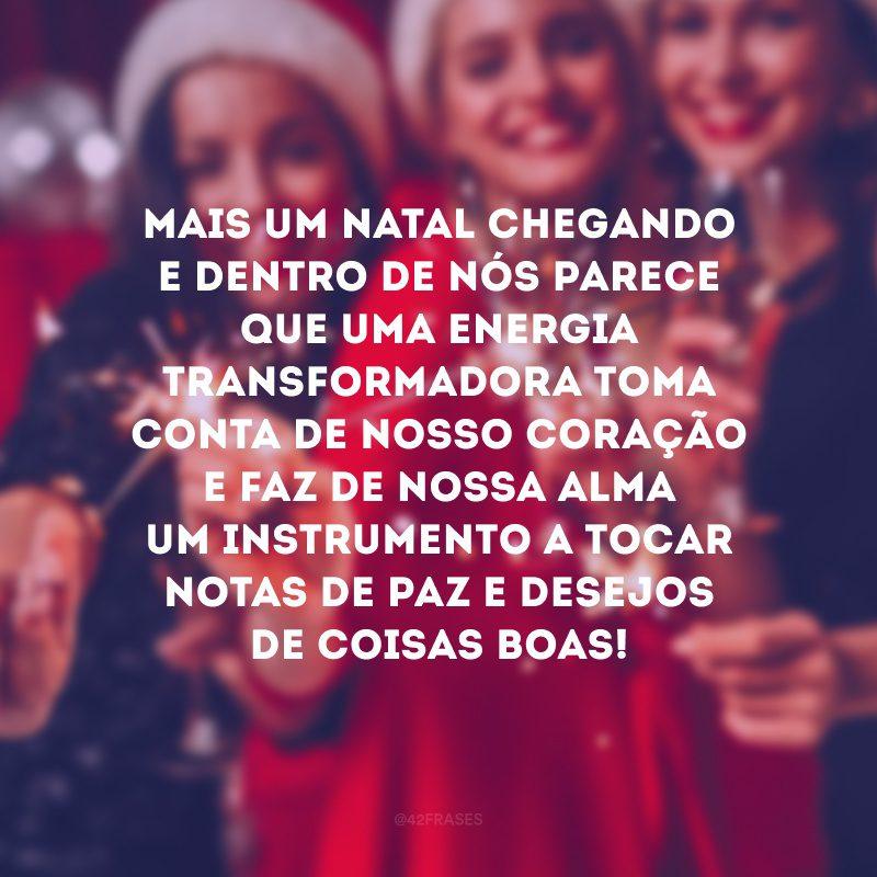 Mais um Natal chegando e dentro de nós parece que uma energia transformadora toma conta de nosso coração e faz de nossa alma um instrumento a tocar notas de paz e desejos de coisas boas!