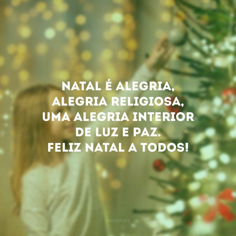 Natal é alegria, alegria religiosa, uma alegria interior de luz e paz. Feliz Natal a todos!