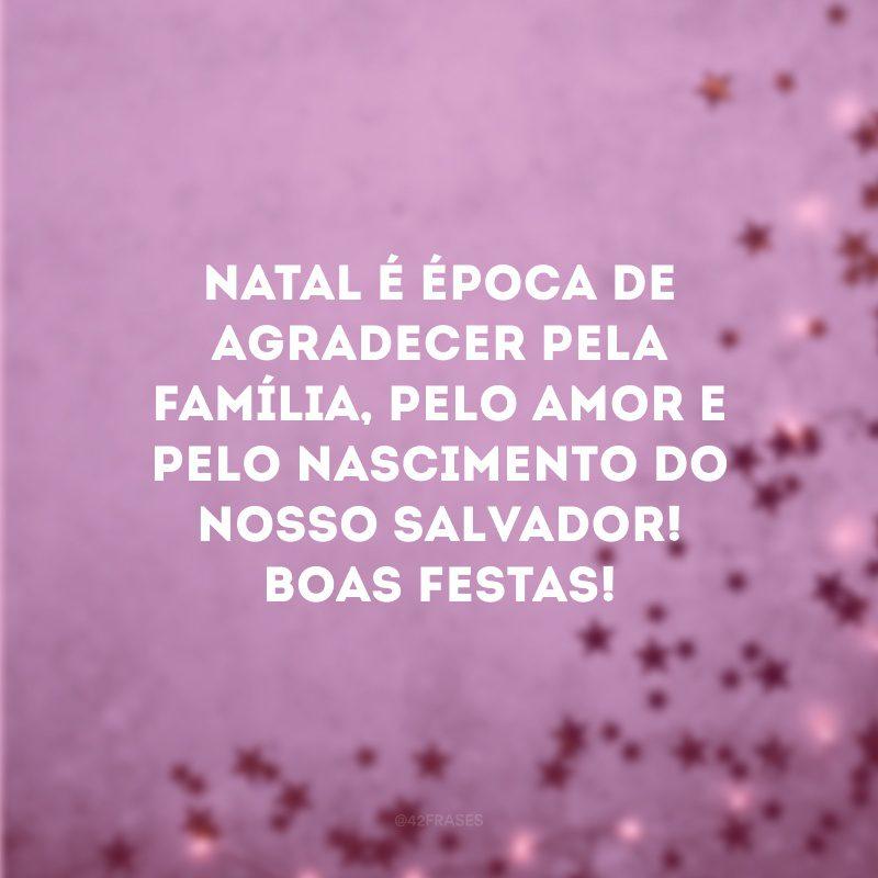 Natal é época de agradecer pela família, pelo amor e pelo nascimento do nosso Salvador! Boas Festas!