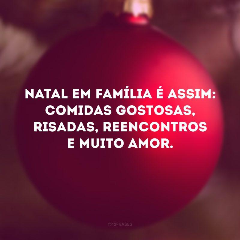 Natal em família é assim: comidas gostosas, reencontros, risadas e muito amor.