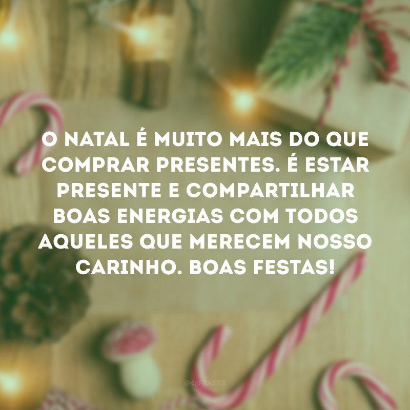 O Natal é muito mais do que comprar presentes. É estar presente e compartilhar boas energias com todos aqueles que merecem nosso carinho. Boas Festas!
