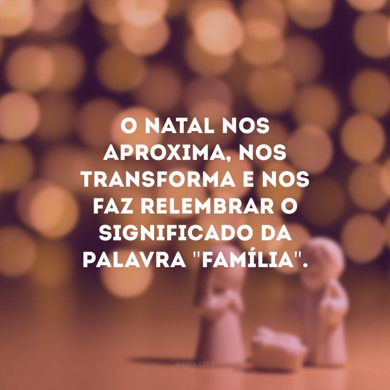 O Natal nos aproxima, nos transforma e nos faz relembrar o significado da palavra \