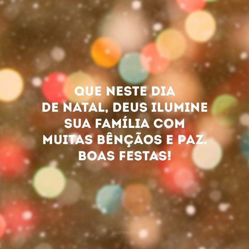 Que neste dia de Natal, Deus ilumine sua família com muitas bênçãos e paz. Boas Festas!