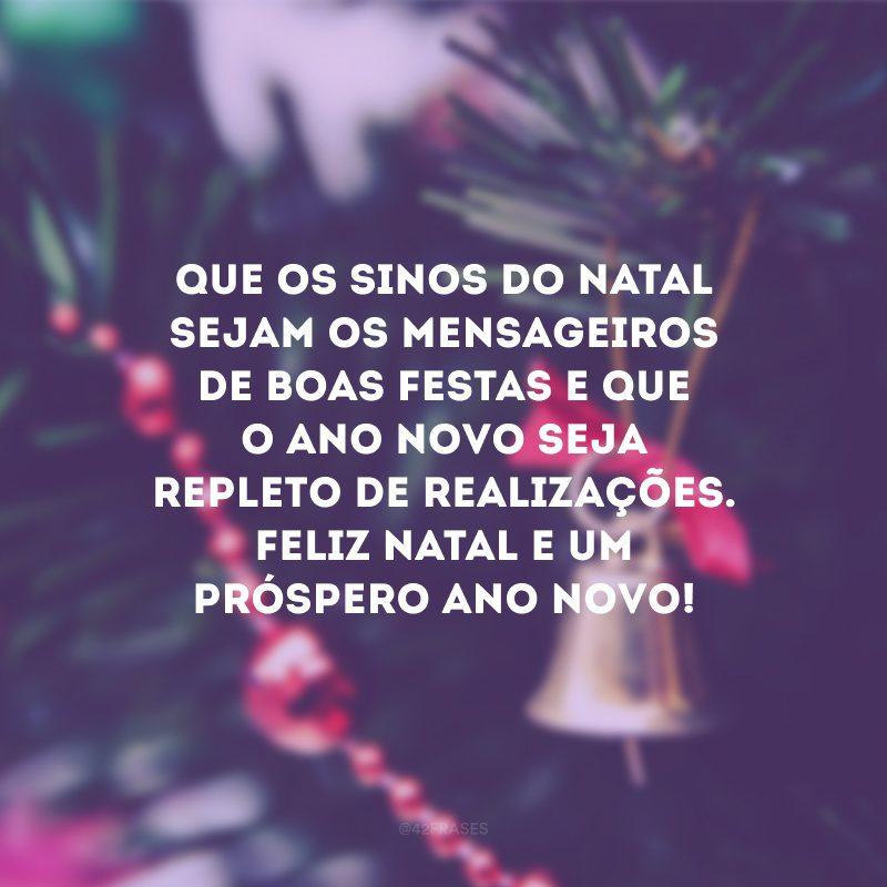 Que os sinos do Natal sejam os mensageiros de boas festas e que o Ano Novo seja repleto de realizações. Feliz Natal e um próspero Ano Novo!