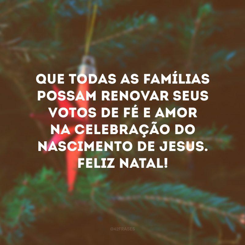 Que todas as famílias possam renovar seus votos de fé e amor na celebração do nascimento de Jesus. Feliz Natal!
