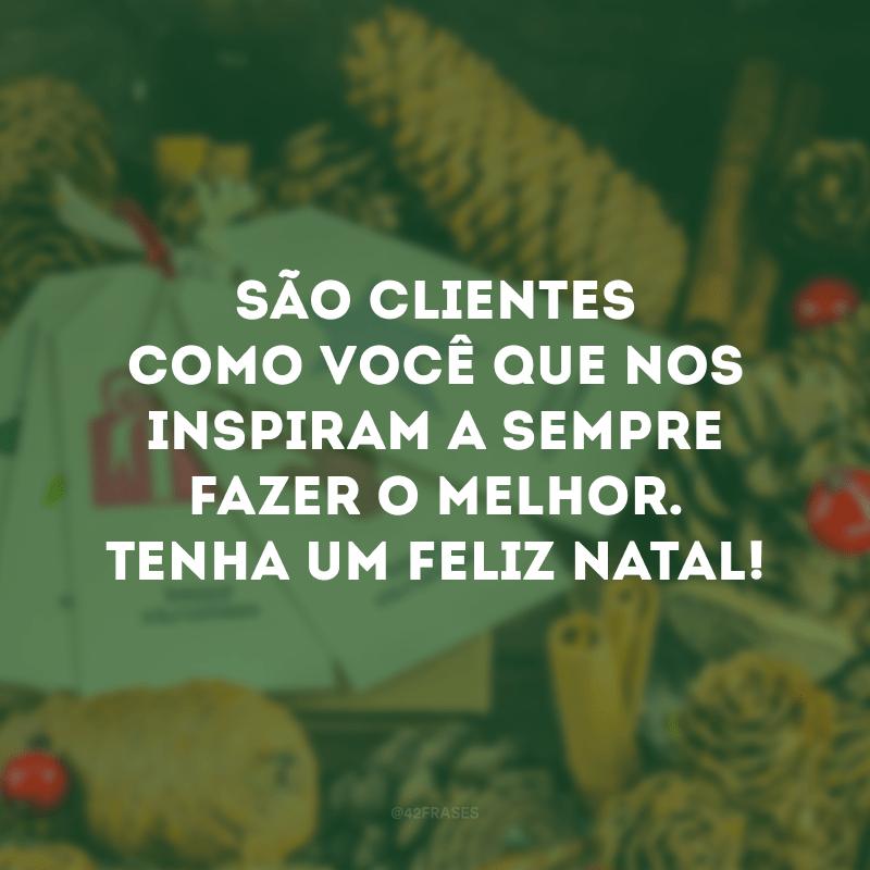São clientes como você que nos inspiram a sempre fazer o melhor. Tenha um Feliz Natal!
