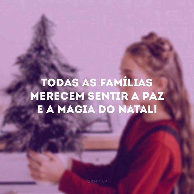 Todas as famílias merecem sentir a paz e a magia do Natal!