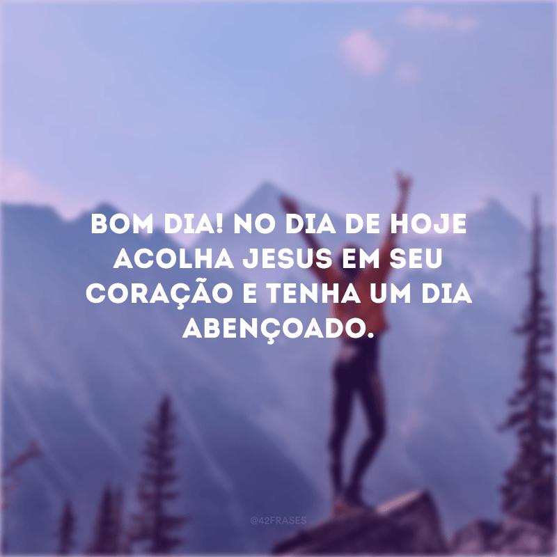 Bom dia! No dia de hoje acolha Jesus em seu coração e tenha um dia abençoado.