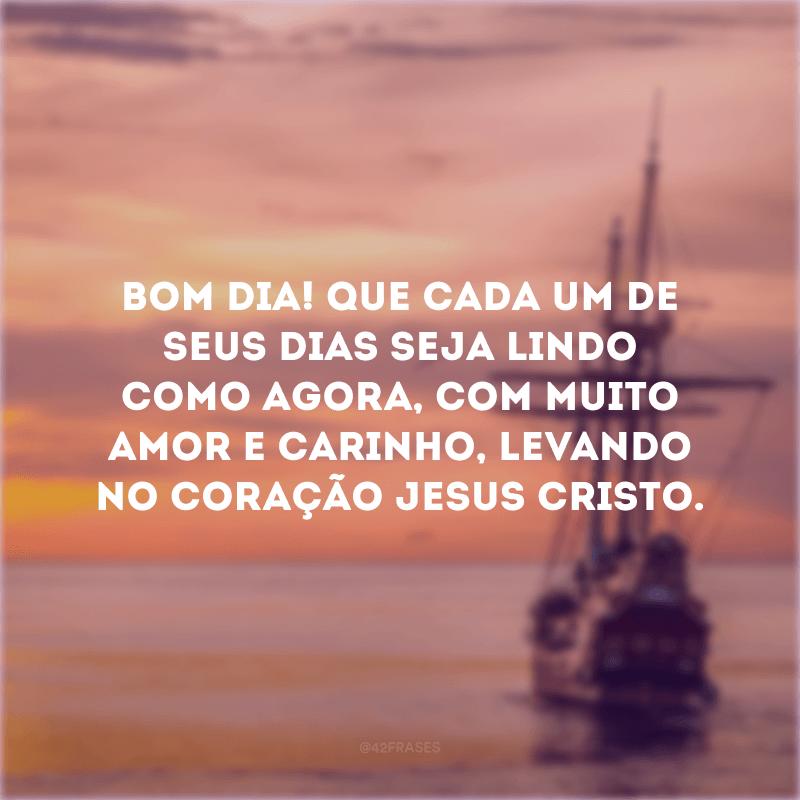 Bom dia! Que cada um de seus dias seja lindo como agora, com muito amor e carinho, levando no coração Jesus Cristo.