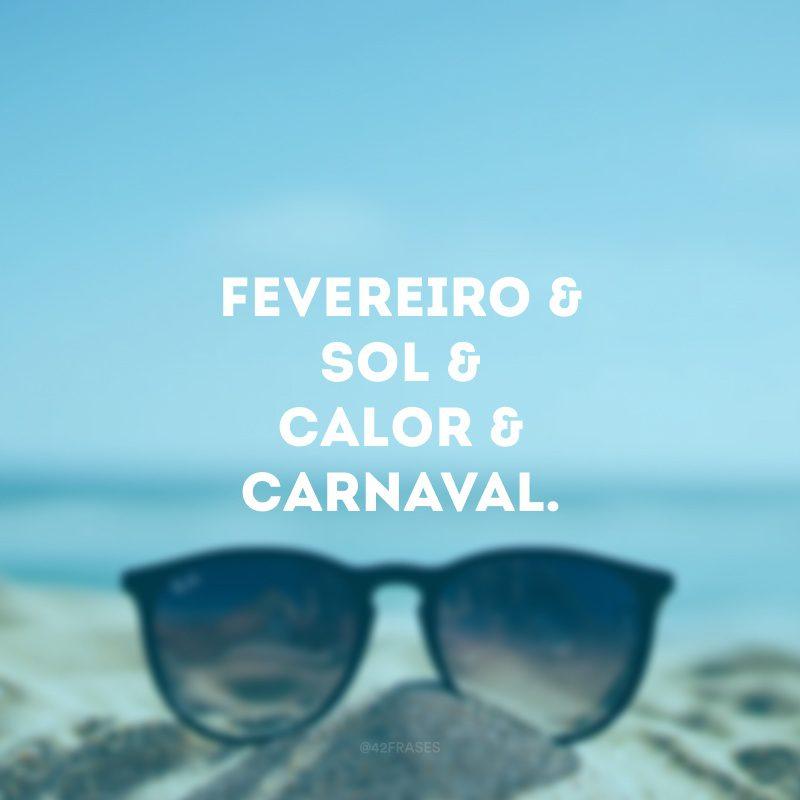 Fevereiro & Sol & Calor & Carnaval.