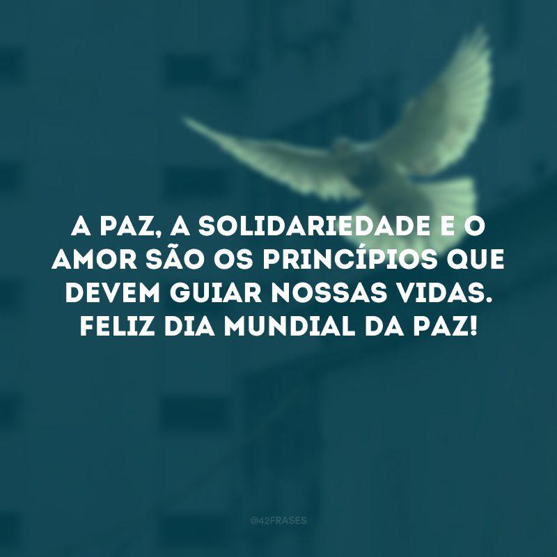 A paz, a solidariedade e o amor são os princípios que devem guiar nossas vidas. Feliz Dia Mundial da Paz!