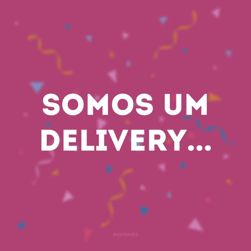 Somos um delivery...