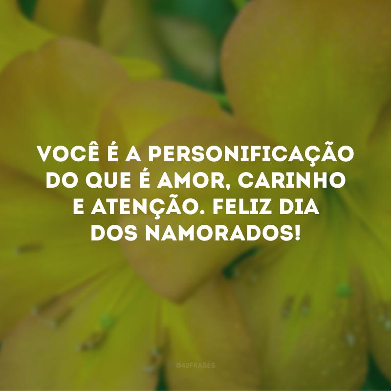 Você é a personificação do que é amor, carinho e atenção. Feliz Dia dos Namorados!