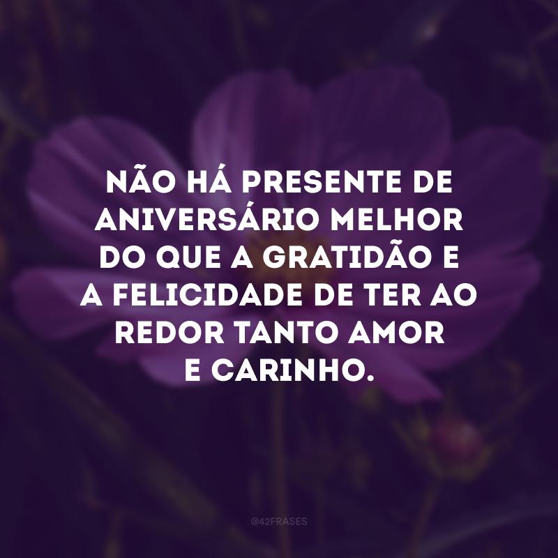 Não há presente de aniversário melhor do que a gratidão e a felicidade de ter ao redor tanto amor e carinho.
