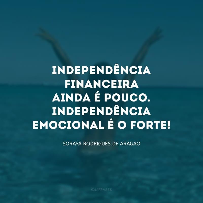 Independência financeira ainda é pouco. Independência emocional é o forte!