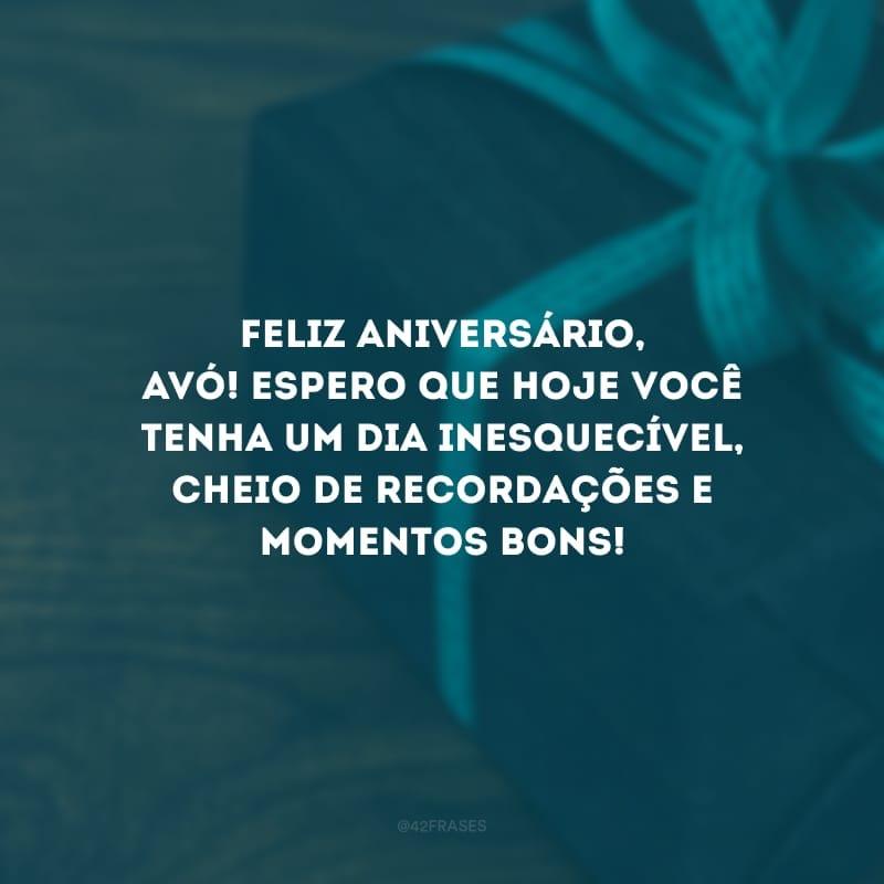 Feliz aniversário, avó! Espero que hoje você tenha um dia inesquecível, cheio de recordações e momentos bons!