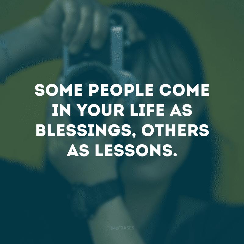 Some people come in your life as blessings, others as lessons. (Algumas pessoas entram em sua vida como bençãos, outras como lições)