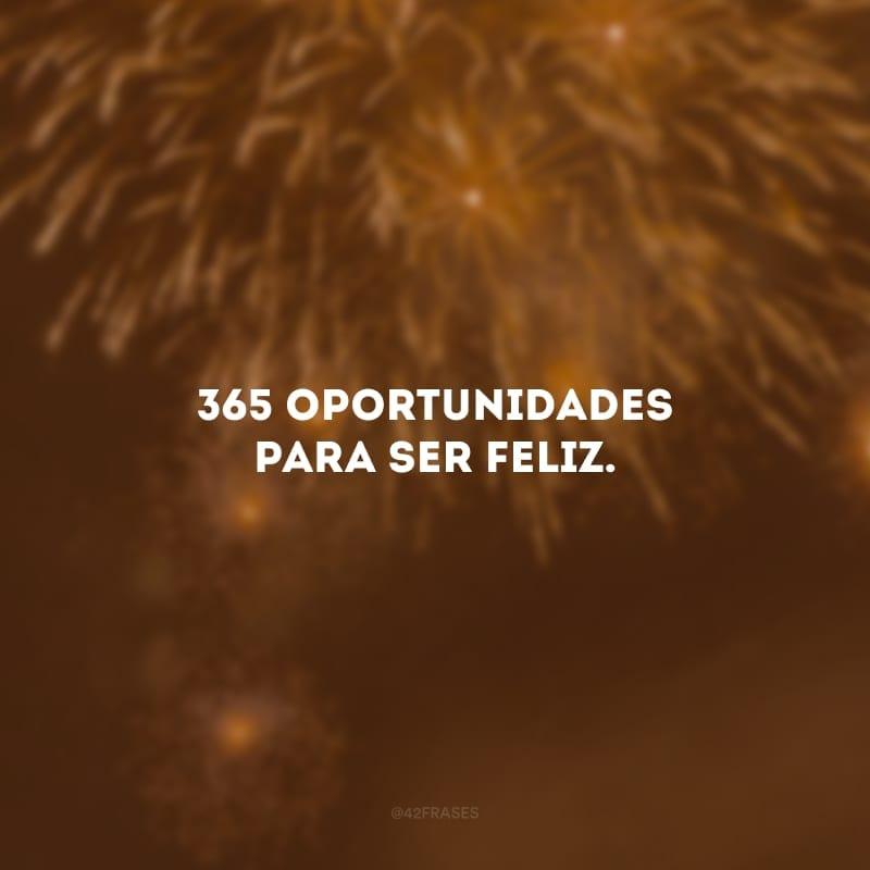 365 oportunidades para ser feliz.