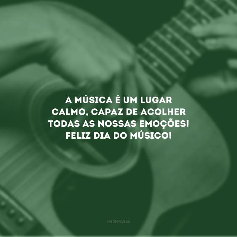 A música é um lugar calmo, capaz de acolher todas as nossas emoções! Feliz dia do músico!
