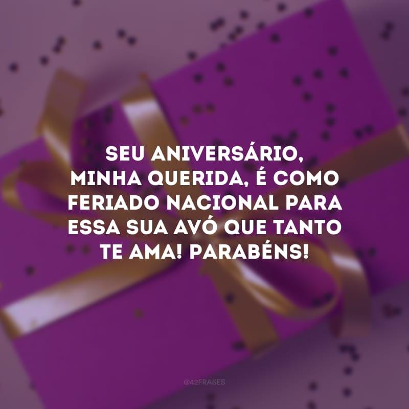 Seu aniversário, minha querida, é como feriado nacional para essa sua avó que tanto te ama! Parabéns!