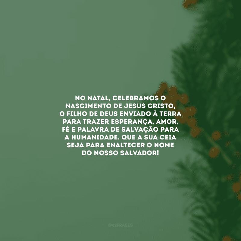 No Natal, celebramos o nascimento de Jesus Cristo, o filho de Deus enviado à terra para trazer esperança, amor, fé e palavra de salvação para a humanidade. Que a sua ceia seja para enaltecer o nome do nosso Salvador!