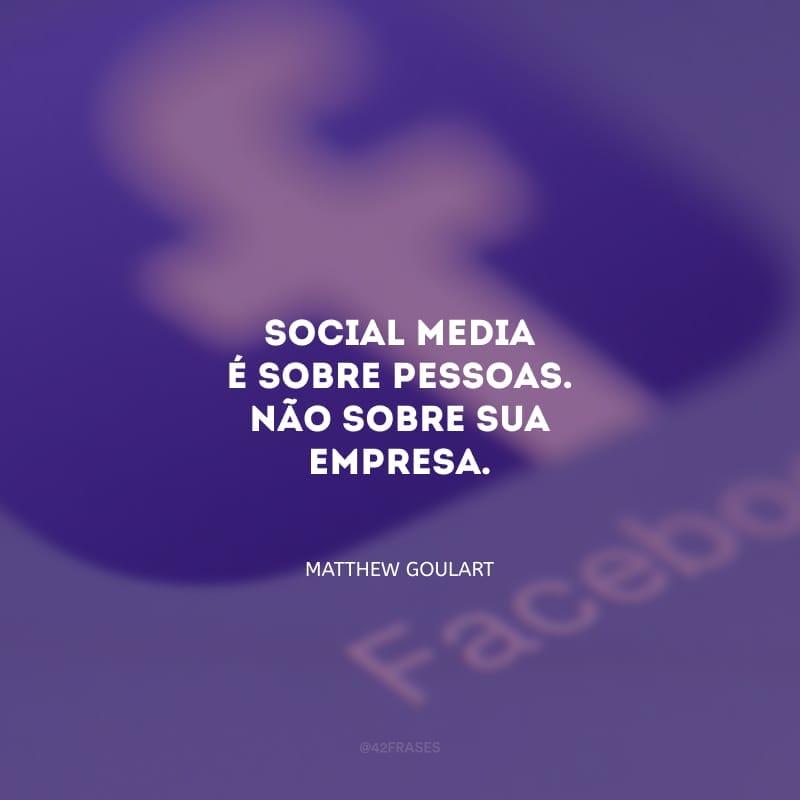 Social media é sobre pessoas. Não sobre sua empresa.