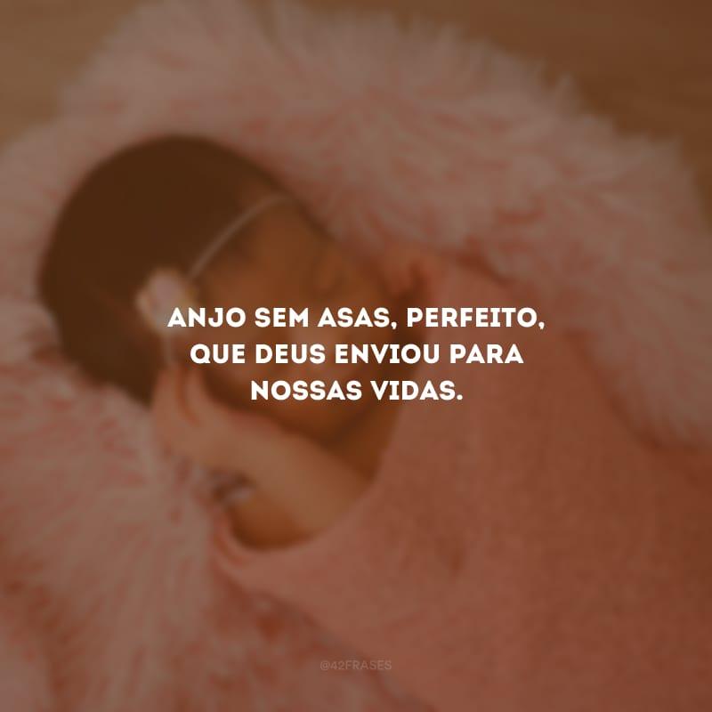 Anjo sem asas, perfeito, que Deus enviou para nossas vidas.