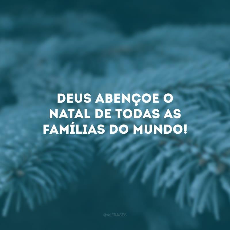 Deus abençoe o Natal de todas as famílias do mundo!