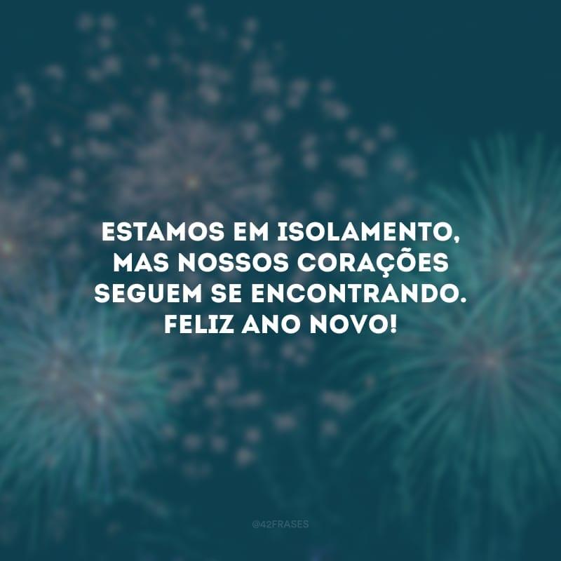 Estamos em isolamento, mas nossos corações seguem se encontrando. Feliz Ano Novo!