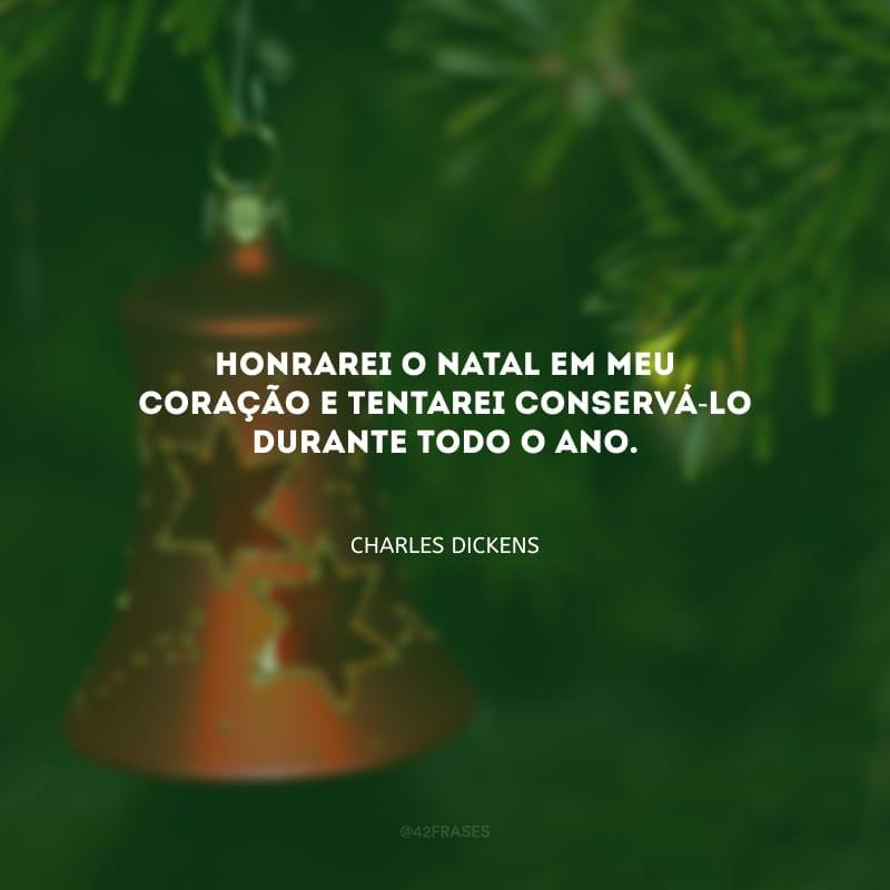 Honrarei o Natal em meu coração e tentarei conservá-lo durante todo o ano.