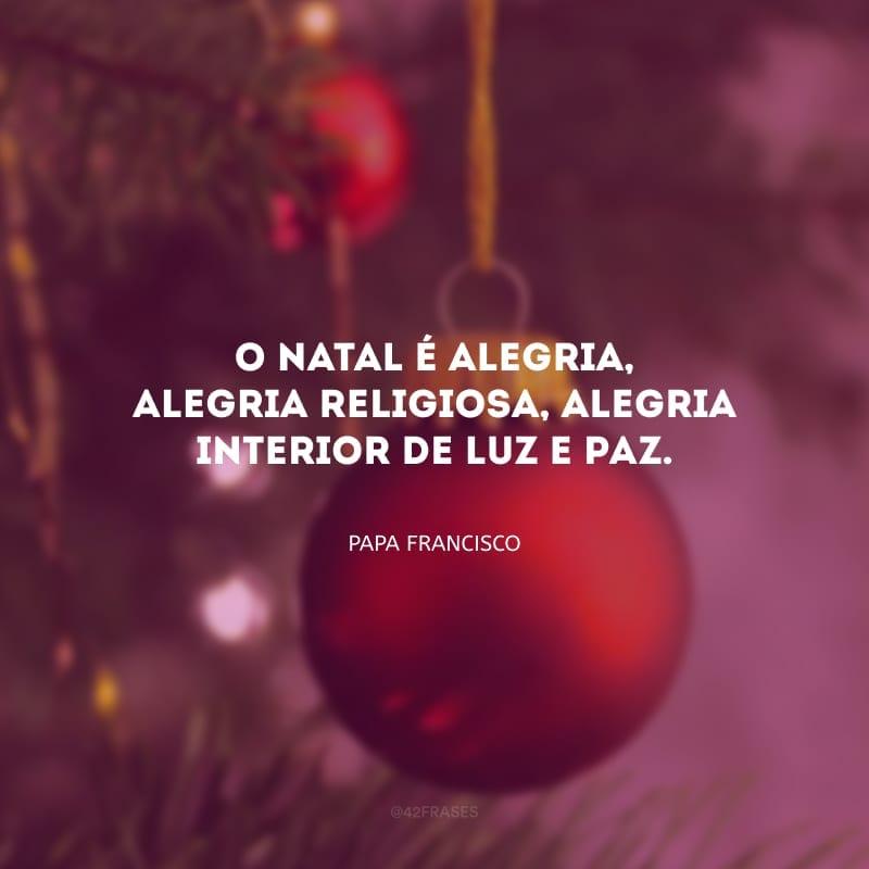 O Natal é alegria, alegria religiosa, alegria interior de luz e paz.