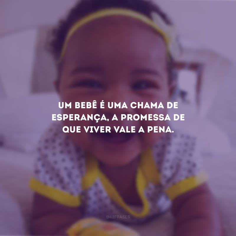Um bebê é uma chama de esperança, a promessa de que viver vale a pena.